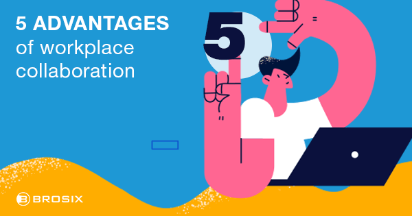 5 Advantages of workplace collaboration