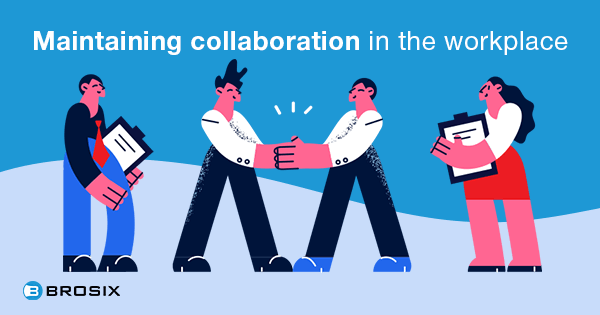 Maintaining collaboration in the workplace