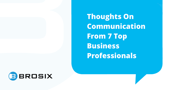 Thoughts On Communication From 7 Top Business Professionals